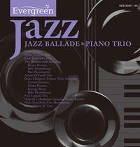 Evergreen Jazz JAZZ BALLADE & PIANO TRIO