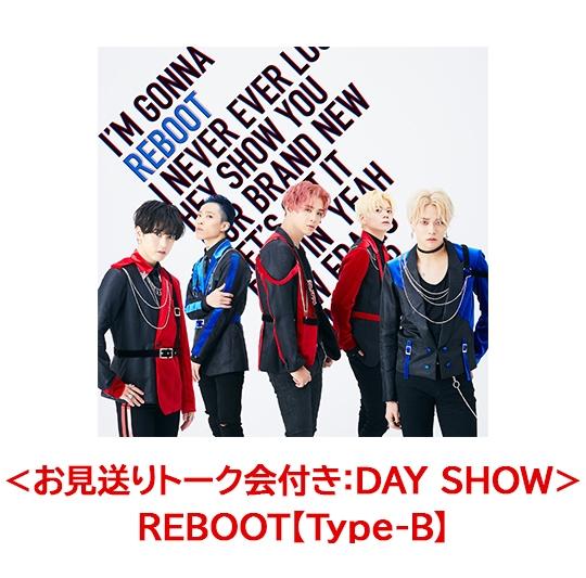 <お見送りトーク会付き:DAY SHOW>REBOOT【Type-B】